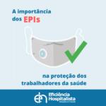 A importância dos EPIs na proteção dos trabalhadores da saúde